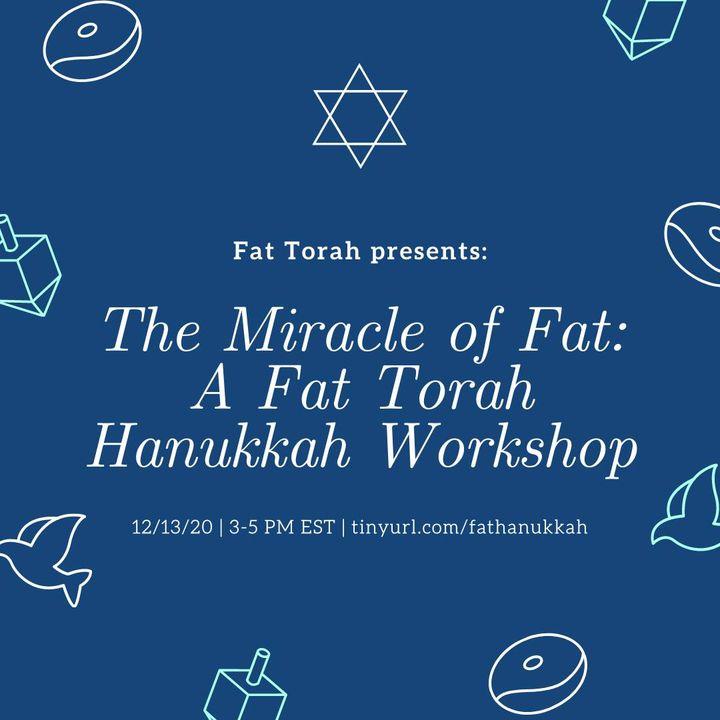 A Miracle of Fat: A Fat Torah Hanukkah Workshop