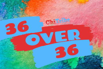 36 OVER 36 ChiTribe