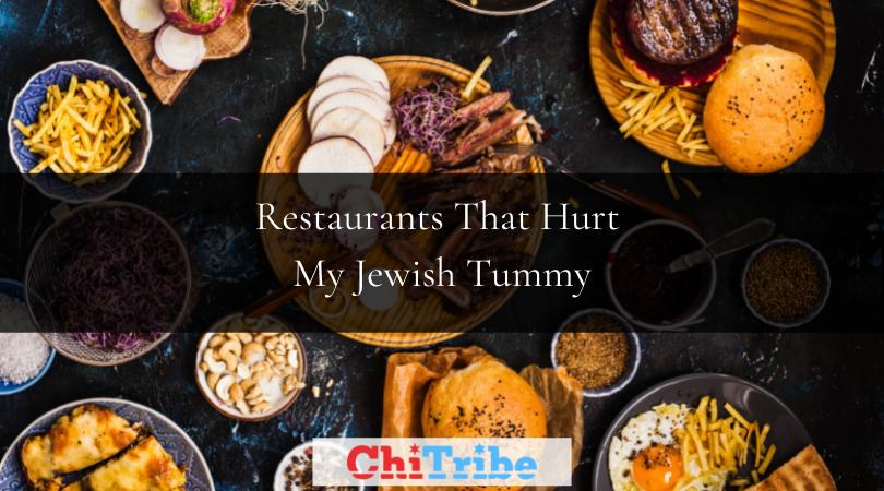restaurants in Chicago that hurt my jewish tummy chitribe