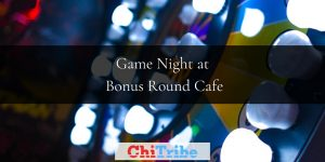 chitribe Game Night at Bonus Round Cafe